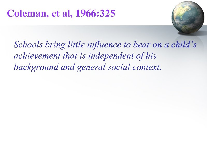 Coleman, et al, 1966: 325 Schools bring little influence to bear on a child's