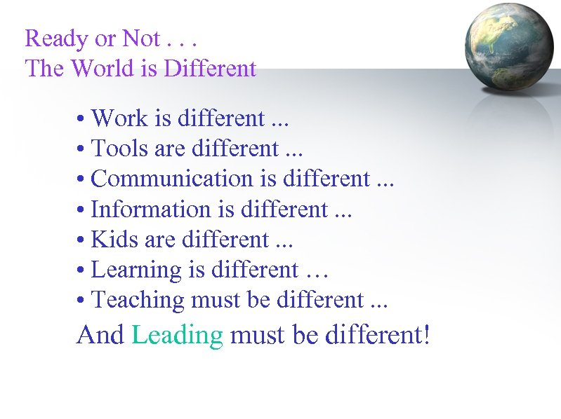 Ready or Not. . . The World is Different • Work is different. .