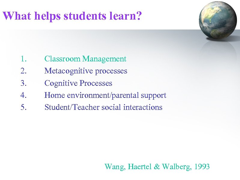 What helps students learn? 1. 2. 3. 4. 5. Classroom Management Metacognitive processes Cognitive