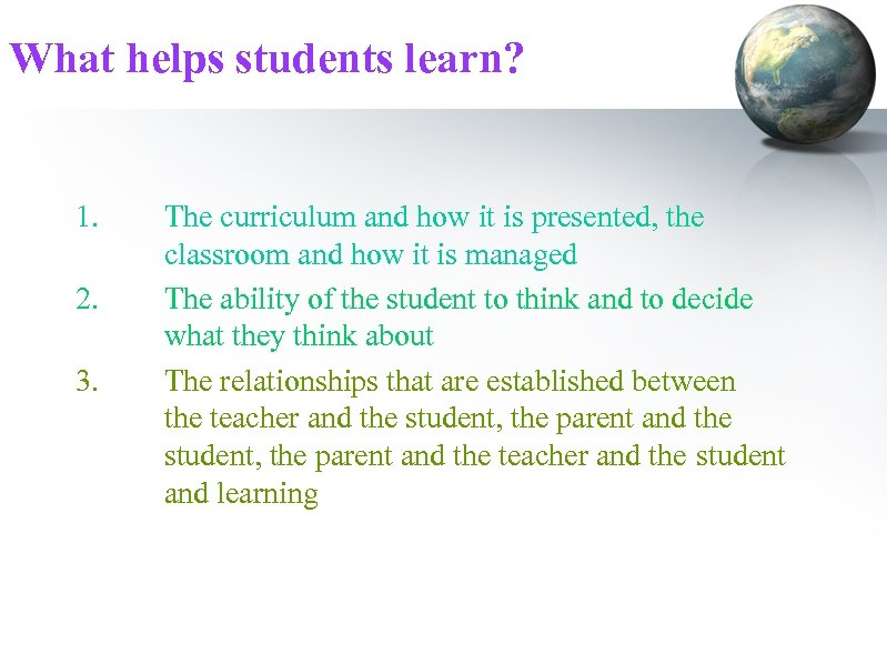 What helps students learn? 1. 2. 3. The curriculum and how it is presented,