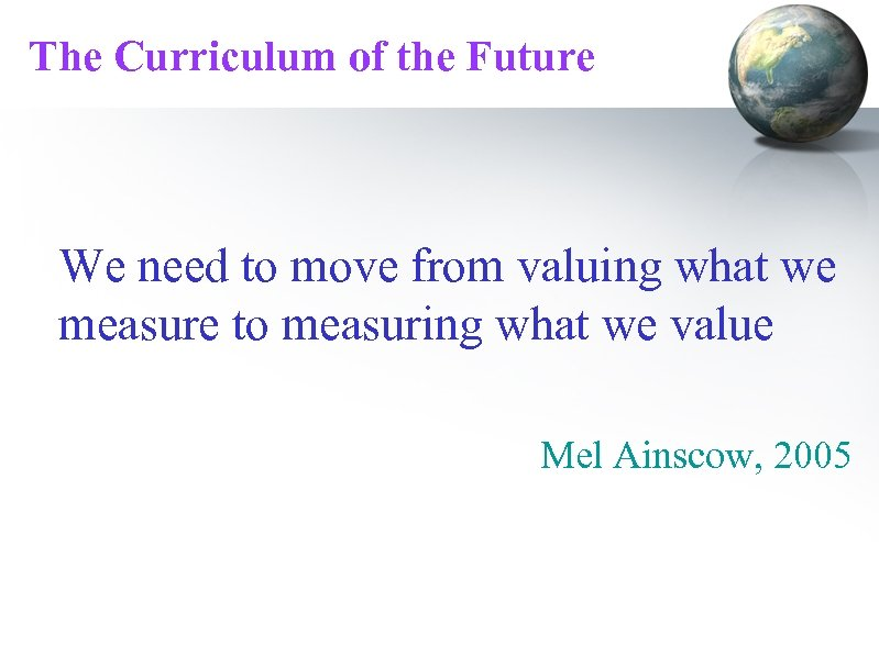 The Curriculum of the Future We need to move from valuing what we measure