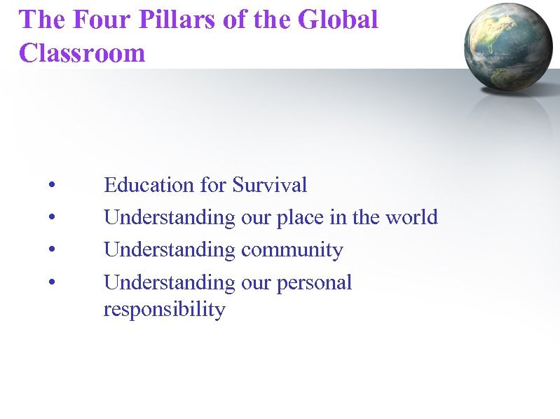 The Four Pillars of the Global Classroom • • Education for Survival Understanding our