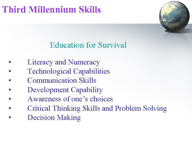 Third Millennium Skills Education for Survival • • Literacy and Numeracy Technological Capabilities Communication