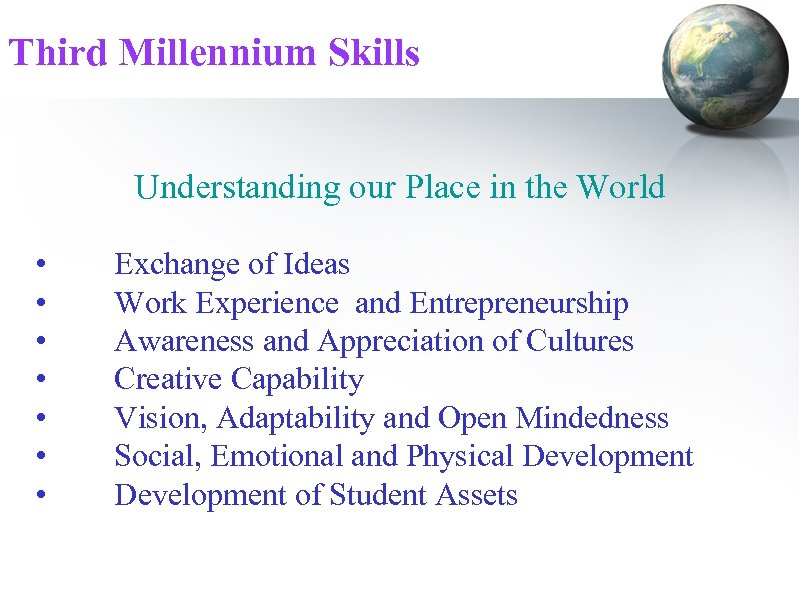 Third Millennium Skills Understanding our Place in the World • • Exchange of Ideas