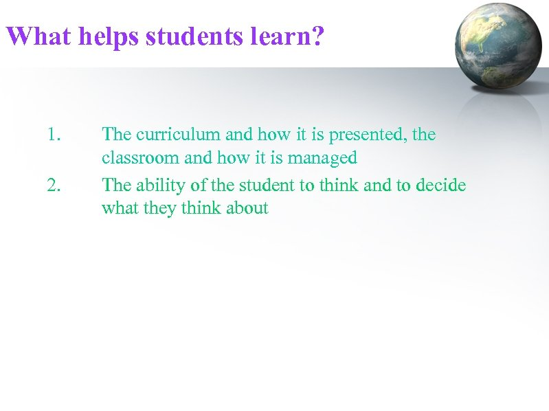 What helps students learn? 1. 2. The curriculum and how it is presented, the