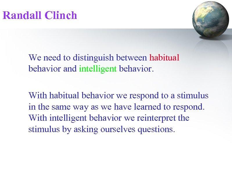 Randall Clinch We need to distinguish between habitual behavior and intelligent behavior. With habitual