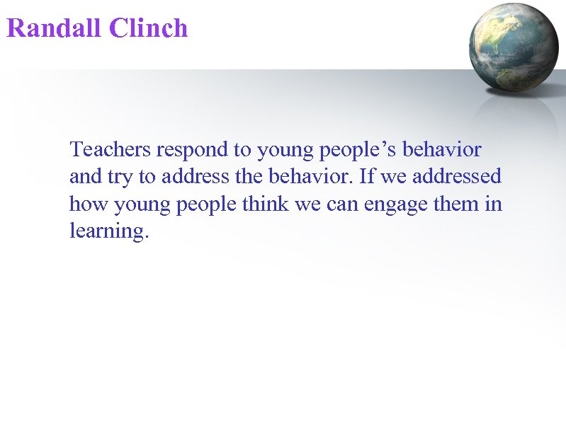Randall Clinch Teachers respond to young people's behavior and try to address the behavior.
