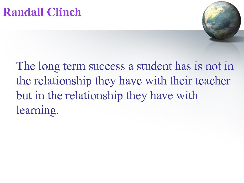 Randall Clinch The long term success a student has is not in the relationship