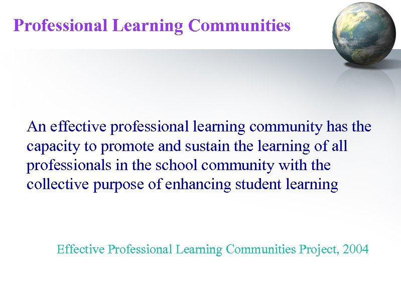 Professional Learning Communities An effective professional learning community has the capacity to promote and