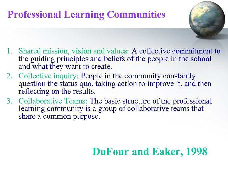 Professional Learning Communities 1. Shared mission, vision and values: A collective commitment to the