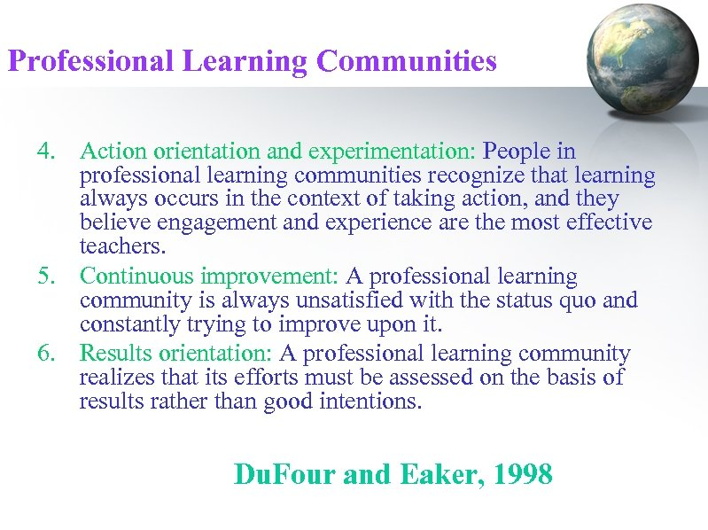 Professional Learning Communities 4. Action orientation and experimentation: People in professional learning communities recognize