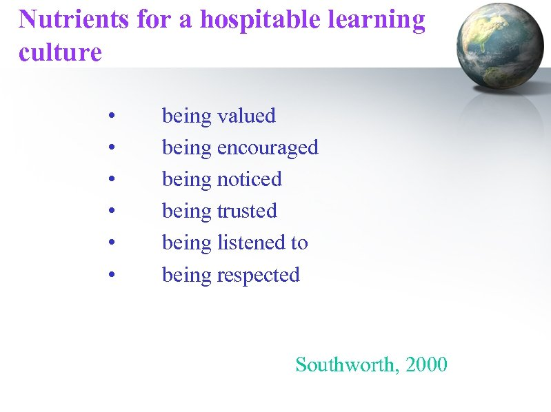 Nutrients for a hospitable learning culture • • • being valued being encouraged being