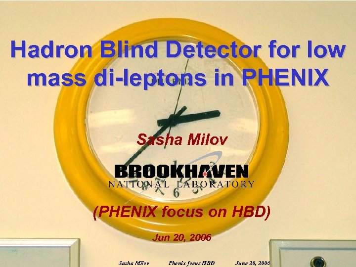 Hadron Blind Detector for low mass di-leptons in PHENIX Sasha Milov (PHENIX focus on