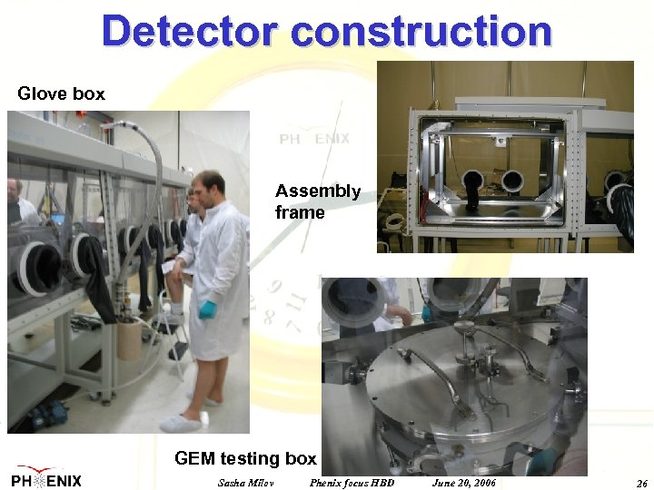 Detector construction Glove box Assembly frame GEM testing box Sasha Milov Phenix focus HBD