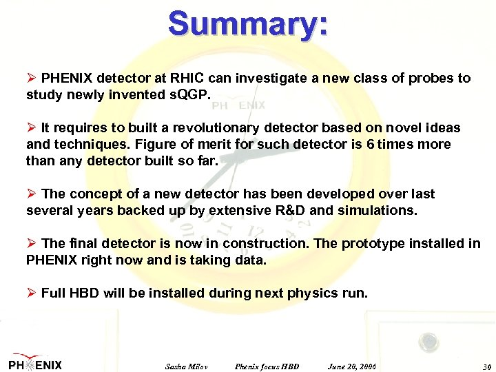 Summary: Ø PHENIX detector at RHIC can investigate a new class of probes to
