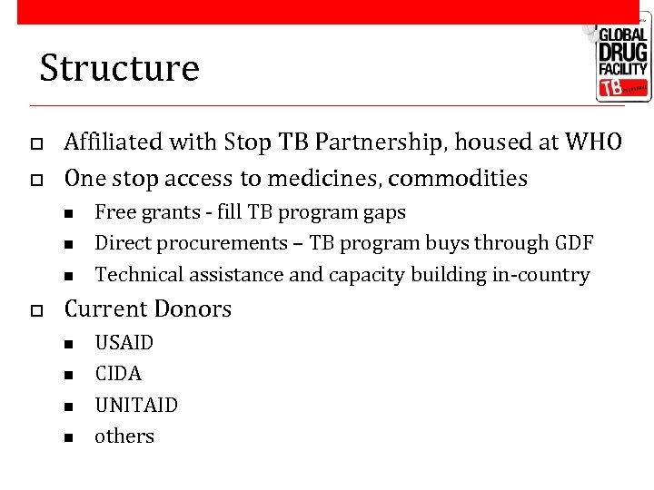 Structure o o Affiliated with Stop TB Partnership, housed at WHO One stop access