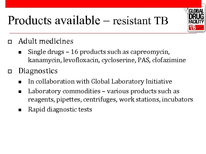 Products available – resistant TB o Adult medicines n o Single drugs – 16