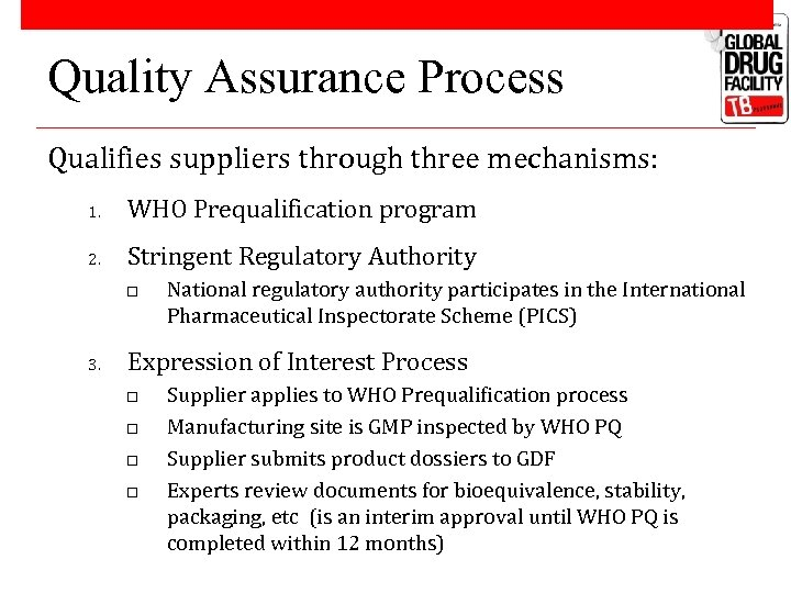 Quality Assurance Process Qualifies suppliers through three mechanisms: 1. WHO Prequalification program 2. Stringent