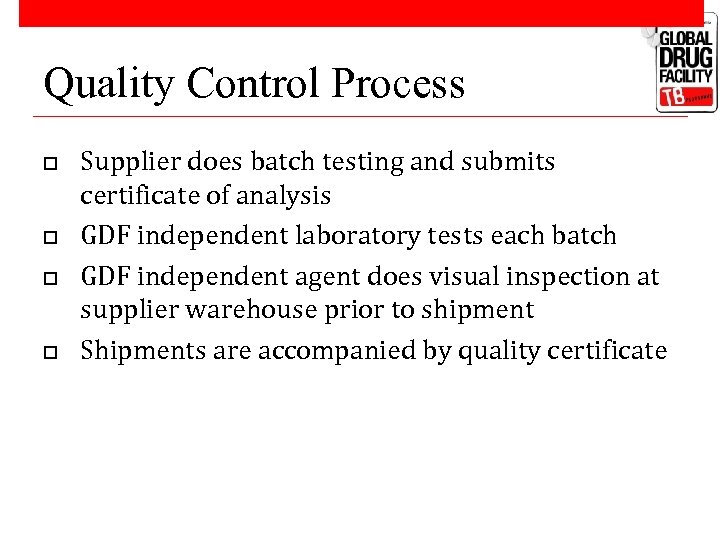 Quality Control Process o o Supplier does batch testing and submits certificate of analysis