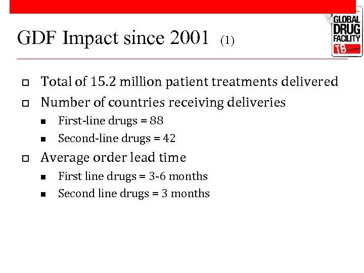 GDF Impact since 2001 o o Total of 15. 2 million patient treatments delivered