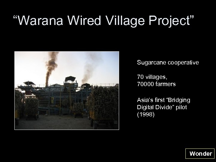 """""""Warana Wired Village Project"""" Sugarcane cooperative 70 villages, 70000 farmers Asia's first """"Bridging Digital"""