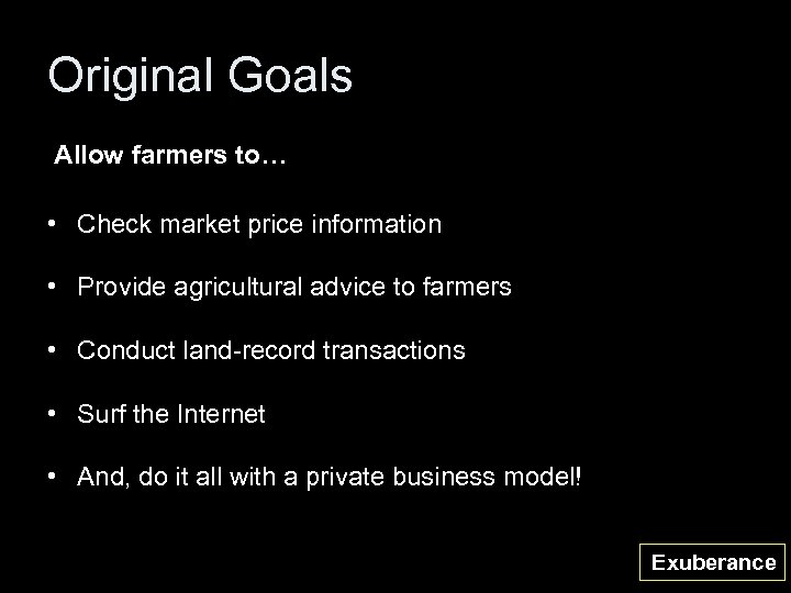 Original Goals Allow farmers to… • Check market price information • Provide agricultural advice