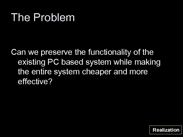 The Problem Can we preserve the functionality of the existing PC based system while