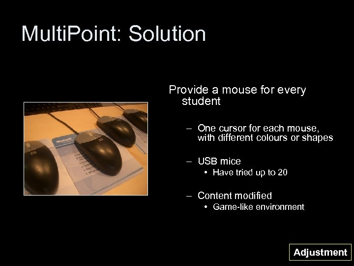 Multi. Point: Solution Provide a mouse for every student – One cursor for each