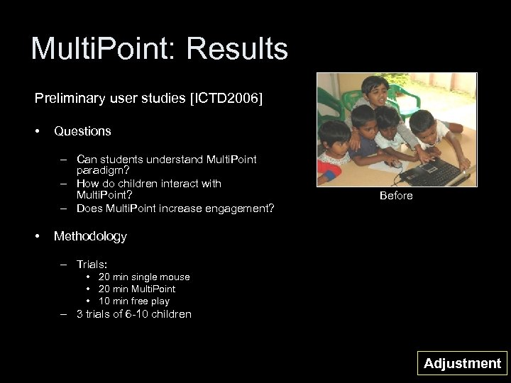 Multi. Point: Results Preliminary user studies [ICTD 2006] • Questions – Can students understand