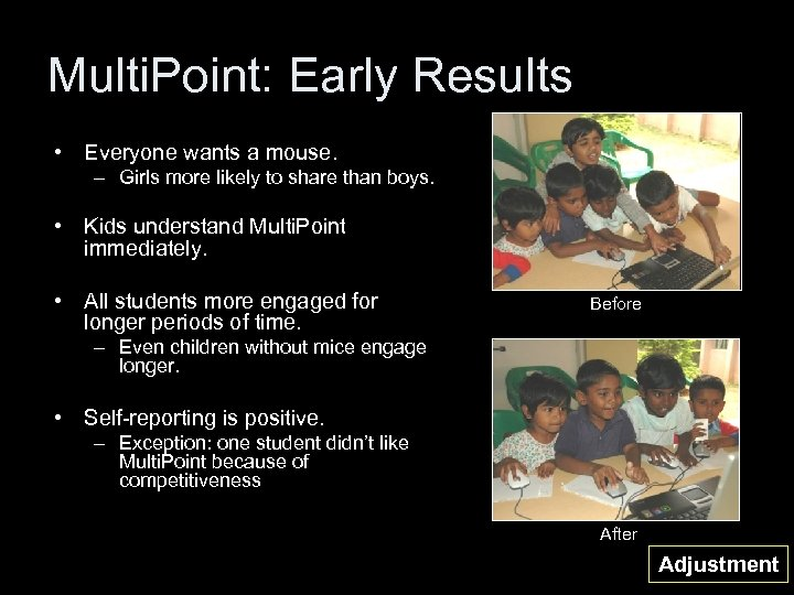 Multi. Point: Early Results • Everyone wants a mouse. – Girls more likely to