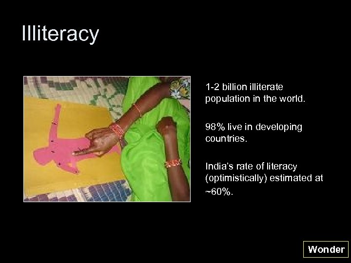 Illiteracy 1 -2 billion illiterate population in the world. 98% live in developing countries.