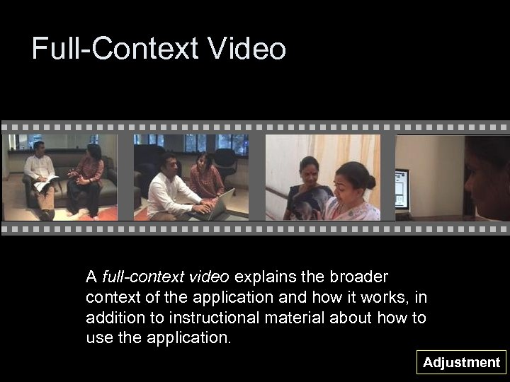 Full-Context Video A full-context video explains the broader context of the application and how