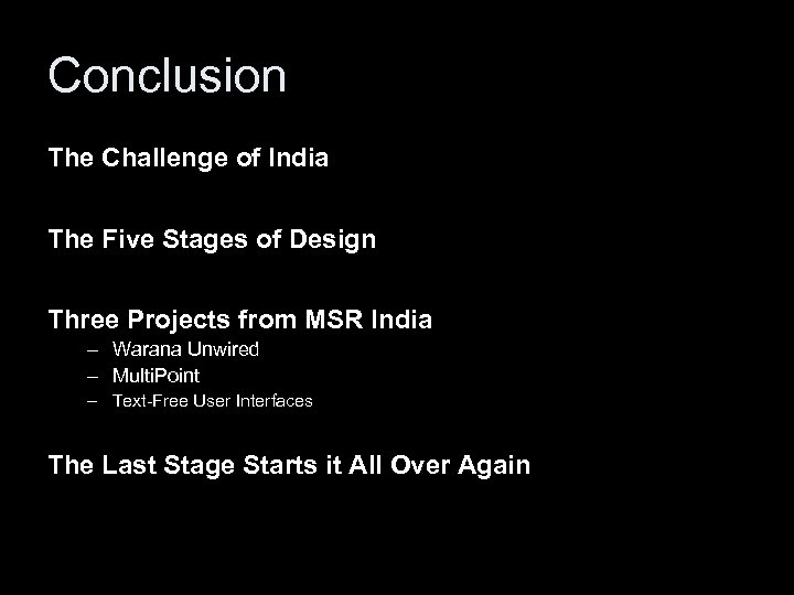 Conclusion The Challenge of India The Five Stages of Design Three Projects from MSR
