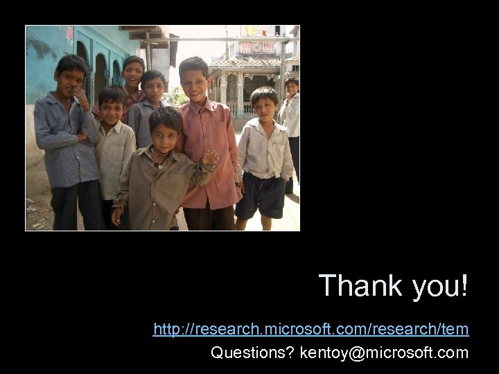 Thank you! http: //research. microsoft. com/research/tem Questions? kentoy@microsoft. com