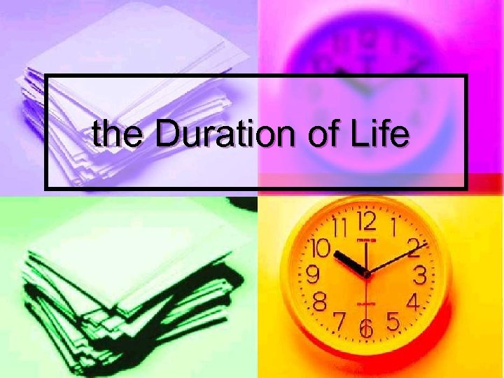 the Duration of Life