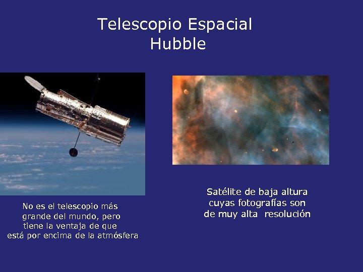 Telescopio Espacial Hubble No es el telescopio más grande del mundo, pero tiene la