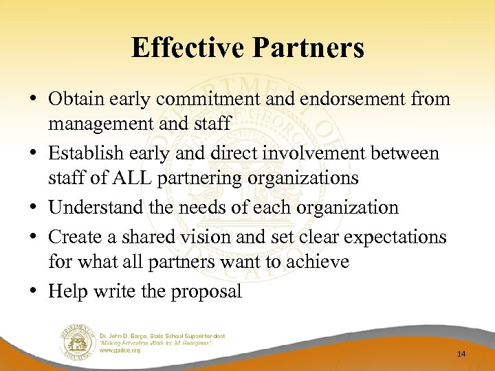 Effective Partners • Obtain early commitment and endorsement from management and staff • Establish