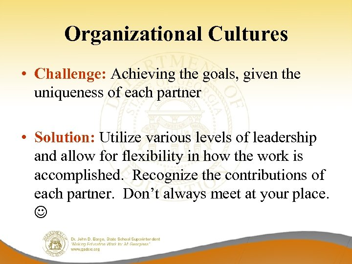 Organizational Cultures • Challenge: Achieving the goals, given the uniqueness of each partner •