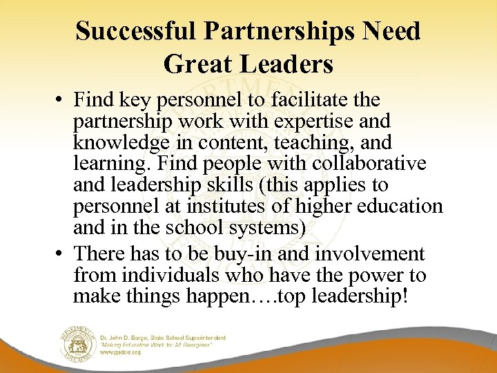 Successful Partnerships Need Great Leaders • Find key personnel to facilitate the partnership work