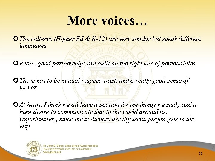 More voices… The cultures (Higher Ed & K-12) are very similar but speak different