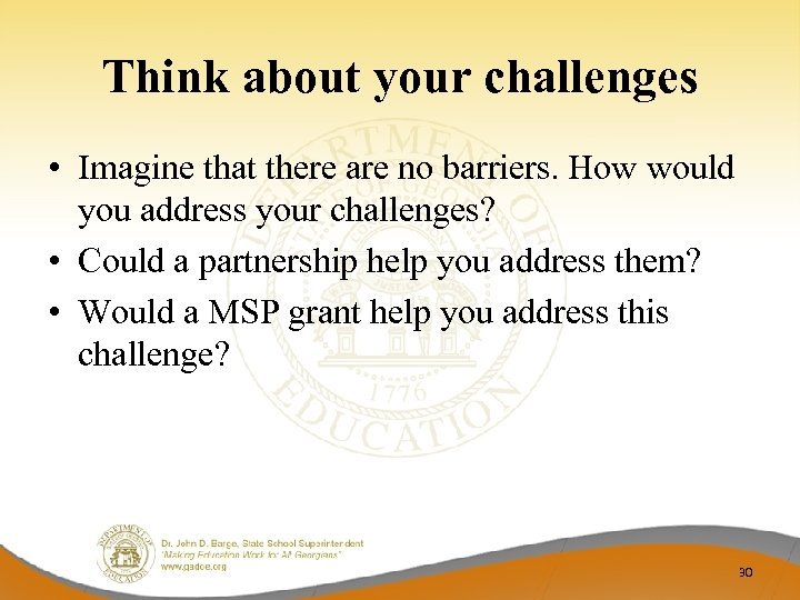 Think about your challenges • Imagine that there are no barriers. How would you