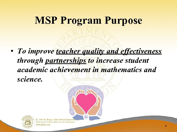 MSP Program Purpose • To improve teacher quality and effectiveness through partnerships to increase
