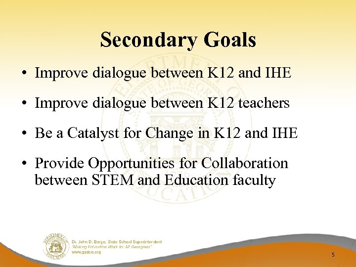 Secondary Goals • Improve dialogue between K 12 and IHE • Improve dialogue between