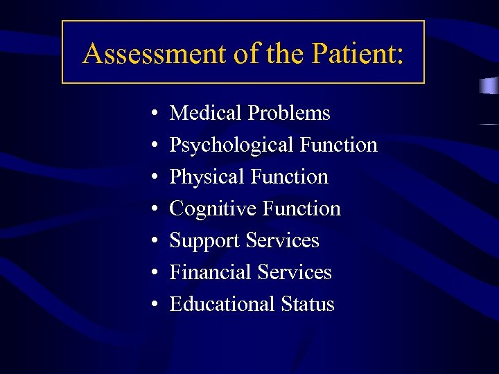 Assessment of the Patient: • • Medical Problems Psychological Function Physical Function Cognitive Function