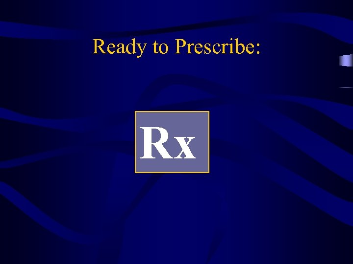 Ready to Prescribe: Rx