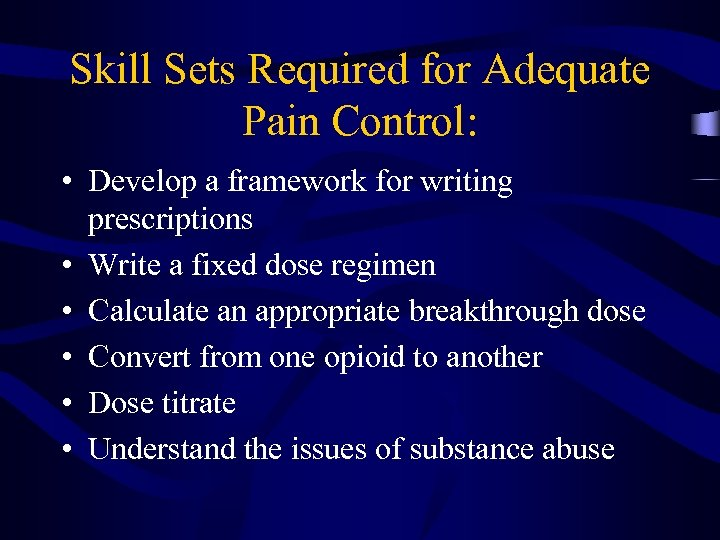 Skill Sets Required for Adequate Pain Control: • Develop a framework for writing prescriptions