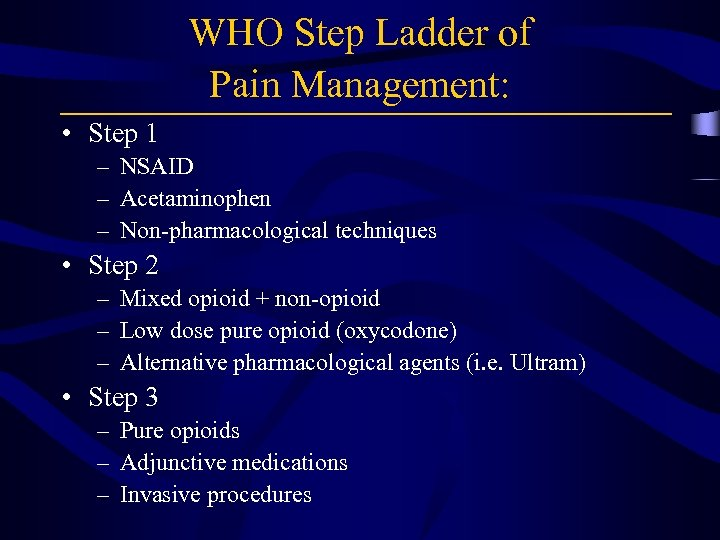WHO Step Ladder of Pain Management: • Step 1 – NSAID – Acetaminophen –