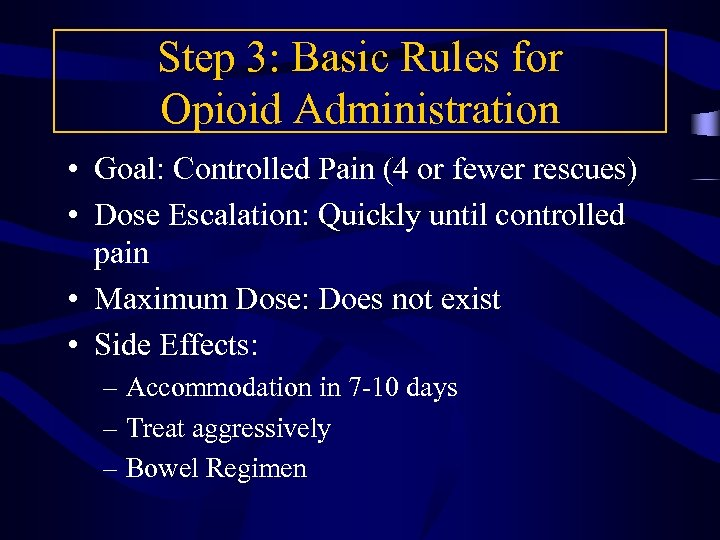 Step 3: Basic Rules for Opioid Administration • Goal: Controlled Pain (4 or fewer