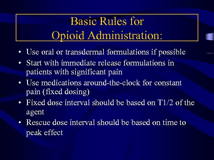 Basic Rules for Opioid Administration: • Use oral or transdermal formulations if possible •
