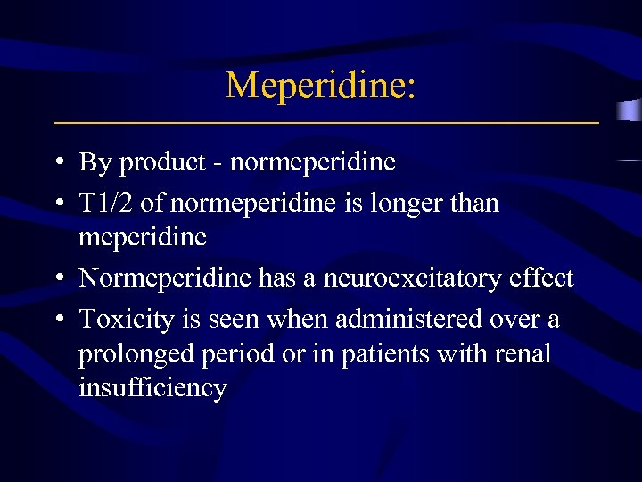 Meperidine: • By product - normeperidine • T 1/2 of normeperidine is longer than